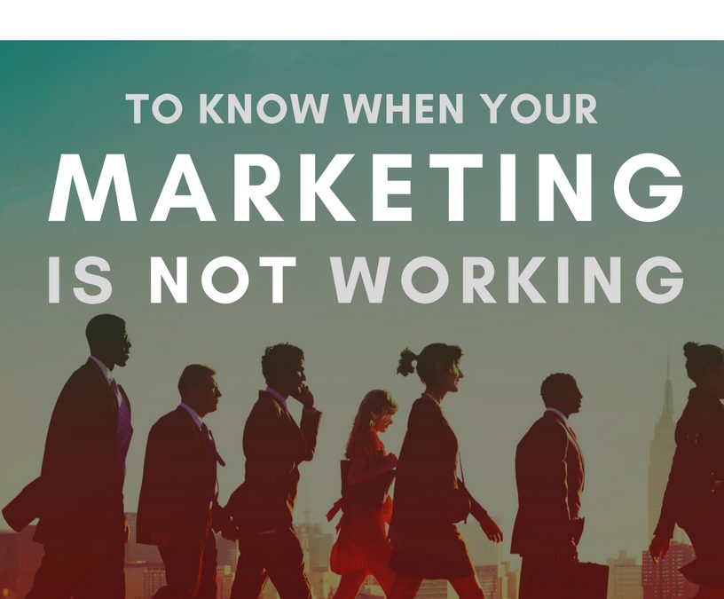5 Ways to Know When Your Marketing Is Not Working